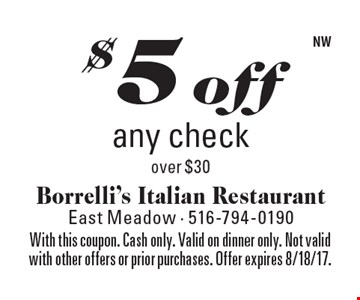 $5 off any check over $30. With this coupon. Cash only. Valid on dinner only. Not valid with other offers or prior purchases. Offer expires 8/18/17.