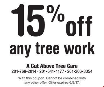 15%off any tree work. With this coupon. Cannot be combined with