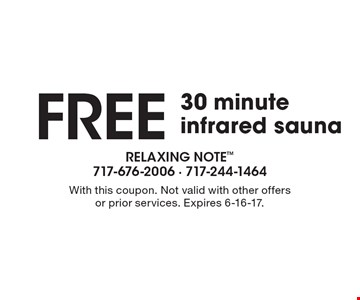 Free 30 Minute Infrared Sauna. With this coupon. Not valid with other offers or prior services. Expires 6-16-17.