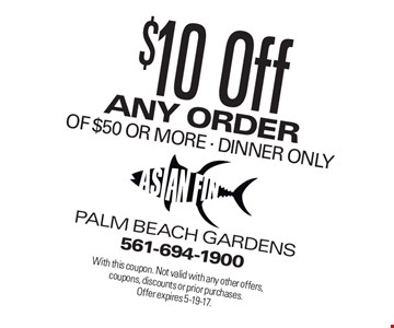 $10 any order of $50 or more - dinner only. With this coupon. Not valid with any other offers, coupons, discounts or prior purchases. Offer expires 5-19-17.