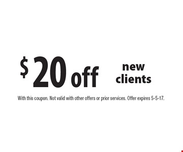 $20 off newclients. With this coupon. Not valid with other offers or prior services. Offer expires 5-5-17.