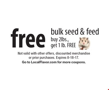 Free bulk seed & feed. Buy 2lbs., get 1 lb. FREE. Not valid with other offers, discounted merchandise or prior purchases. Expires 8-18-17. Go to LocalFlavor.com for more coupons.