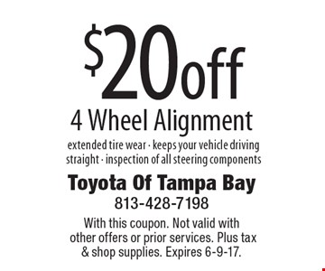 $20 off 4 Wheel Alignment. extended tire wear - keeps your vehicle driving straight - inspection of all steering components. With this coupon. Not valid with other offers or prior services. Plus tax & shop supplies. Expires 6-9-17.