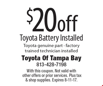 $20off Toyota Battery Installed Toyota genuine part - factory trained technician installed. With this coupon. Not valid with other offers or prior services. Plus tax & shop supplies. Expires 8-11-17.