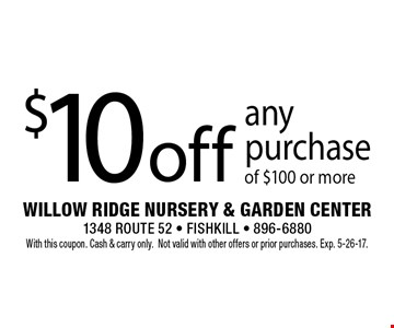 $10 off any purchase of $100 or more. With this coupon. Cash & carry only.Not valid with other offers or prior purchases. Exp. 5-26-17.