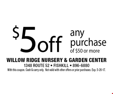 $5 off any purchase of $50 or more. With this coupon. Cash & carry only.Not valid with other offers or prior purchases. Exp. 5-26-17.