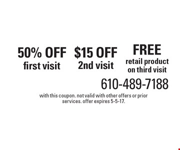 Free retail product on third visit OR $15 off 2nd visit OR 50% off first visit. With this coupon. Not valid with other offers or prior services. Offer expires 5-5-17.