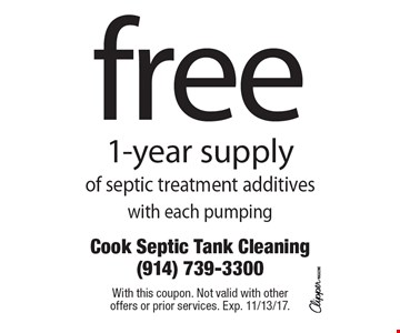 free 1-year supply of septic treatment additives with each pumping. With this coupon. Not valid with other offers or prior services. Exp. 11/13/17.