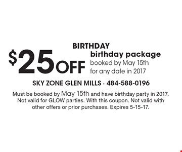 birthday $25 Off birthday package booked by May 15th for any date in 2017. Must be booked by May 15th and have birthday party in 2017. Not valid for GLOW parties. With this coupon. Not valid with other offers or prior purchases. Expires 5-15-17.