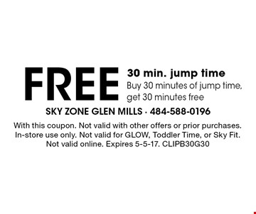 free 30 min. jump time. Buy 30 minutes of jump time, get 30 minutes free. With this coupon. Not valid with other offers or prior purchases. In-store use only. Not valid for GLOW, Toddler Time, or Sky Fit. Not valid online. Expires 5-5-17. CLIPB30G30