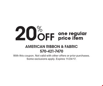 20% off one regular price item. With this coupon. Not valid with other offers or prior purchases. Some exclusions apply. Expires 11/24/17.