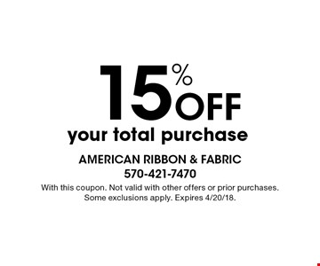 15% off your total purchase. With this coupon. Not valid with other offers or prior purchases. Some exclusions apply. Expires 4/20/18.