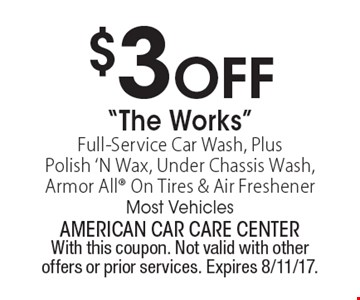 "$3 Off ""The Works"" Full-Service Car Wash, Plus Polish 'N Wax, Under Chassis Wash, Armor All On Tires & Air Freshener. Most Vehicles. With this coupon. Not valid with other offers or prior services. Expires 8/11/17."