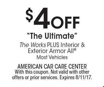 "$4 Off ""The Ultimate"" The Works Plus Interior & Exterior Armor All. Most Vehicles. With this coupon. Not valid with other offers or prior services. 
