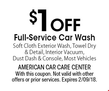$1O FF Full-Service Car Wash. Soft Cloth Exterior Wash, Towel Dry & Detail, Interior Vacuum, Dust Dash & Console, Most Vehicles. With this coupon. Not valid with other offers or prior services. Expires 2/09/18.
