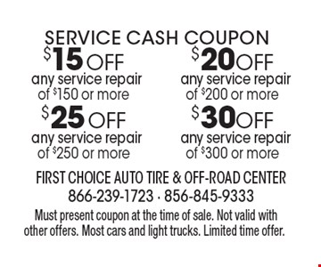 $20 OFF any service repair of $200 or more OR $30 OFF any service repair of $300 or more OR $25 OFF any service repair of $250 or more OR $15 OFF any service repair of $150 or more. Must present coupon at the time of sale. Not valid with other offers. Most cars and light trucks. Limited time offer.