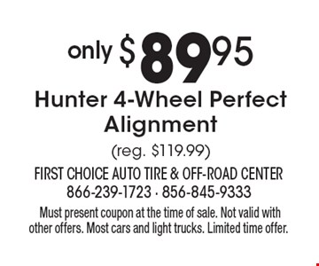 only $89.95 Hunter 4-Wheel Perfect Alignment (reg. $119.99). Must present coupon at the time of sale. Not valid with other offers. Most cars and light trucks. Limited time offer.