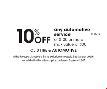 10% Off any automotive serviceof $100 or moremax value of $30. With this coupon. Most cars. Some exclusions may apply. See store for details. Not valid with other offers or prior purchases. Expires 4-22-17.