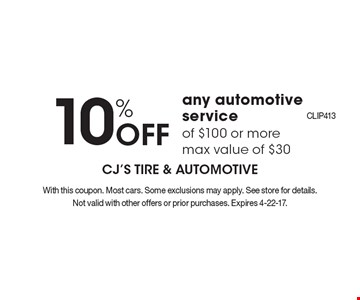10% Off any automotive service of $100 or more, max value of $30. With this coupon. Most cars. Some exclusions may apply. See store for details. Not valid with other offers or prior purchases. Expires 4-22-17.