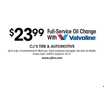 $23.99 Full-Service Oil Change With Valvoline. Up to 5 qts. of conventional oil. Most cars. Some exclusions may apply. See store for details. Promo Code: CLIP415. Expires 6-30-17. www.cjtire.com