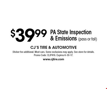 $39.99 PA State Inspection & Emissions (pass or fail). Sticker fee additional. Most cars. Some exclusions may apply. See store for details. Promo Code: CLIP416. Expires 6-30-17. www.cjtire.com