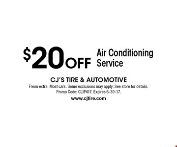 $20 Off Air Conditioning Service. Freon extra. Most cars. Some exclusions may apply. See store for details. Promo Code: CLIP417. Expires 6-30-17. www.cjtire.com