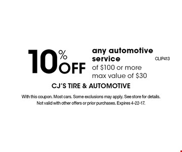 10% Off any automotive service of $100 or more. Max value of $30. With this coupon. Most cars. Some exclusions may apply. See store for details. Not valid with other offers or prior purchases. Expires 4-22-17.