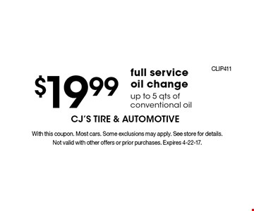 $19.99 full service oil change up to 5 qts of conventional oil. With this coupon. Most cars. Some exclusions may apply. See store for details. Not valid with other offers or prior purchases. Expires 4-22-17.