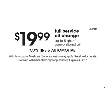 $19.99 full service oil change, up to 5 qts of conventional oil. With this coupon. Most cars. Some exclusions may apply. See store for details. Not valid with other offers or prior purchases. Expires 4-22-17.
