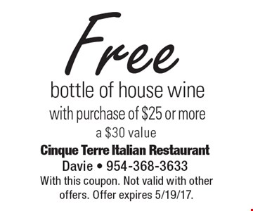 Free bottle of house wine with purchase of $25 or more, a $30 value. With this coupon. Not valid with other offers. Offer expires 5/19/17.