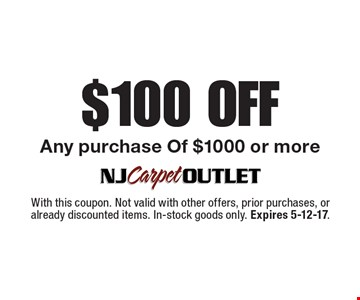 $100 Off Any purchase Of $1000 or more. With this coupon. Not valid with other offers, prior purchases, or already discounted items. In-stock goods only. Expires 5-12-17.