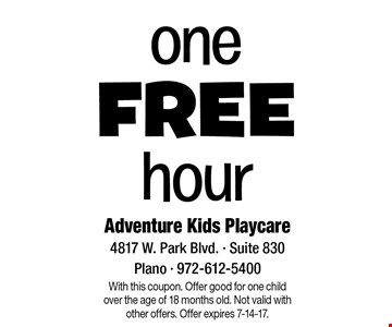 One Free hour. With this coupon. Offer good for one child over the age of 18 months old. Not valid with other offers. Offer expires 7-14-17.