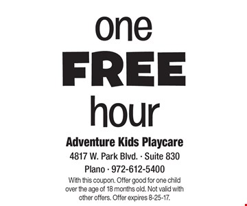 One Free hour. With this coupon. Offer good for one child over the age of 18 months old. Not valid with other offers. Offer expires 8-25-17.