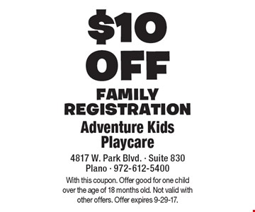 $10 off family registration. With this coupon. Not valid with other offers. Offer expires 9-29-17.