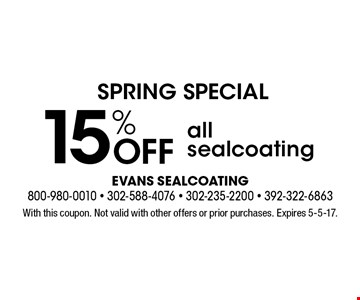 SPRING SPECIAL. 15% Off all sealcoating. With this coupon. Not valid with other offers or prior purchases. Expires 5-5-17.