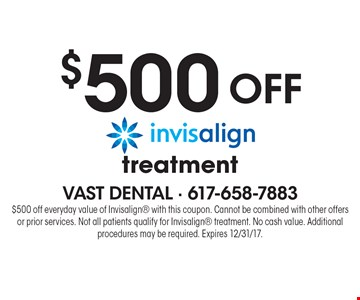 $500 off invisalign treatment. $500 off everyday value of Invisalign with this coupon. Cannot be combined with other offers or prior services. Not all patients qualify for Invisalign treatment. No cash value. Additional procedures may be required. Expires 8/18/17.