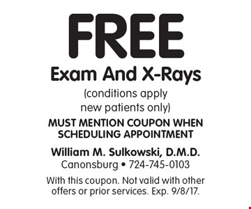 Free exam and x-rays (conditions apply new patients only) Must mention coupon when scheduling appointment. With this coupon. Not valid with other offers or prior services. Exp. 9/8/17.