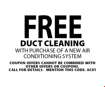 FREE duct cleaning with purchase of a new air conditioning system. Coupon offers cannot be combined with other offers or coupons.Call For Details - mention this code: AC01