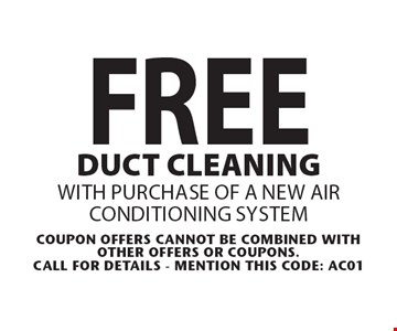 FREE duct cleaningwith purchase of a new air conditioning system. Coupon offers cannot be combined with other offers or coupons.Call For Details - mention this code: AC01