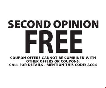 FREE Second opinion. Coupon offers cannot be combined With other offers or coupons.Call For Details - mention this code: AC04