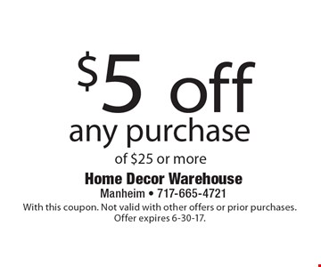 $5 off any purchase of $25 or more. With this coupon. Not valid with other offers or prior purchases. Offer expires 6-30-17.