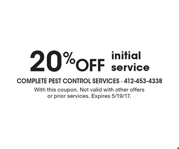 20% OFF initial service. With this coupon. Not valid with other offers or prior services. Expires 5/19/17.