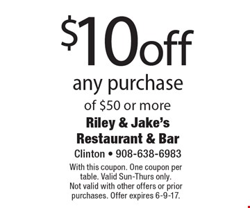 $10 off any purchase of $50 or more. With this coupon. One coupon per table. Valid Sun-Thurs only.Not valid with other offers or prior purchases. Offer expires 6-9-17.