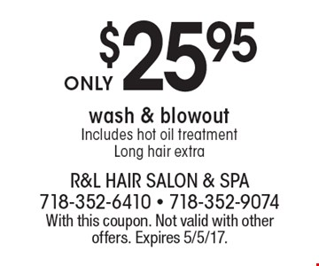 $25.95 wash & blowout. Includes hot oil treatment. Long hair extra. With this coupon. Not valid with other offers. Expires 5/5/17.