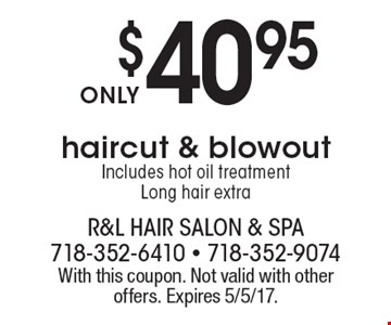 $40.95 haircut & blowout. Includes hot oil treatment. Long hair extra. With this coupon. Not valid with other offers. Expires 5/5/17.