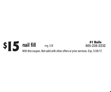 $15 nail fill reg. $18. With this coupon. Not valid with other offers or prior services. Exp. 5/26/17.
