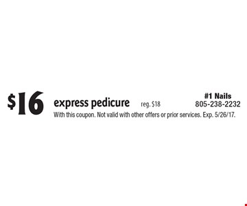 $16 express pedicure reg. $18. With this coupon. Not valid with other offers or prior services. Exp. 5/26/17.