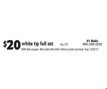 $20 white tip full set reg. $35. With this coupon. Not valid with other offers or prior services. Exp. 5/26/17.