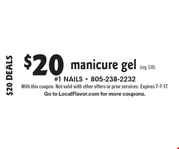 $20 Deals $20 manicure gel (reg. $30). With this coupon. Not valid with other offers or prior services. Expires 7-7-17.Go to LocalFlavor.com for more coupons.