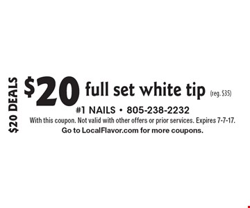 $20 Deals $20 full set white tip (reg. $35). With this coupon. Not valid with other offers or prior services. Expires 7-7-17.Go to LocalFlavor.com for more coupons.